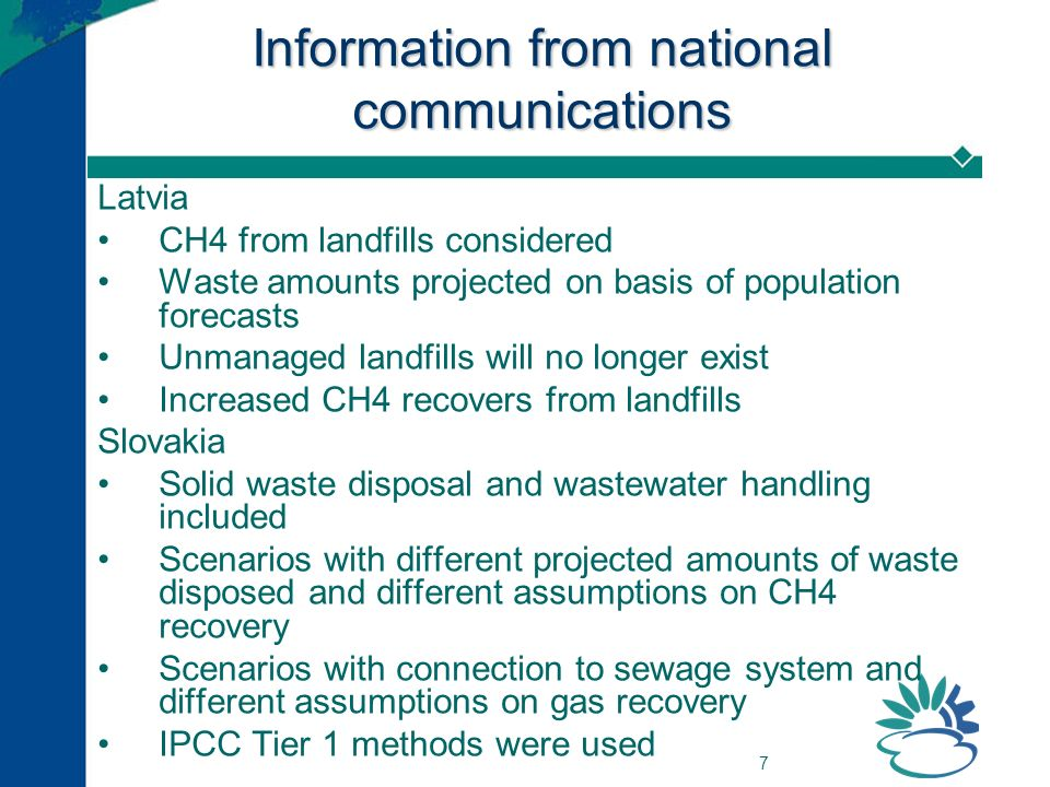 7 Information from national communications Latvia CH4 from landfills considered Waste amounts projected on basis of population forecasts Unmanaged lan