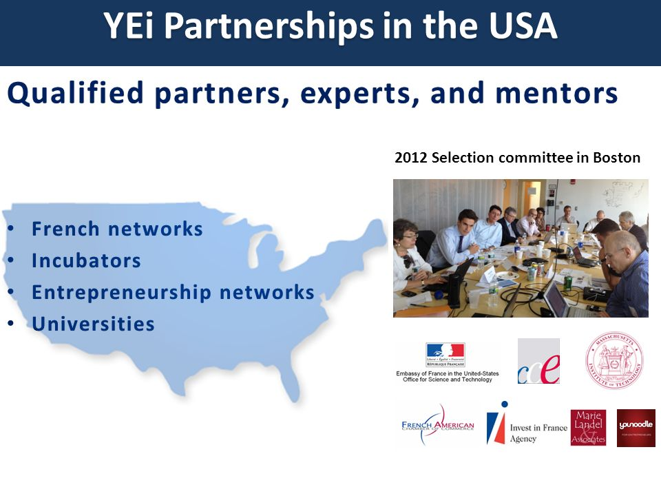 YEi Success Story USA 45 clients Europe R&D center in France 7 clients in France 1 client in Italy Now Catherine Pommier, Director, Montpellier Business Innovation Center 2007 Incorporation in Berkeley, CA 2008 YEi Award 2009 Incorporation & Incubation in Montpellier, France YEi Success Story Founders: Sébastien Payen & Thibaut Scholasch