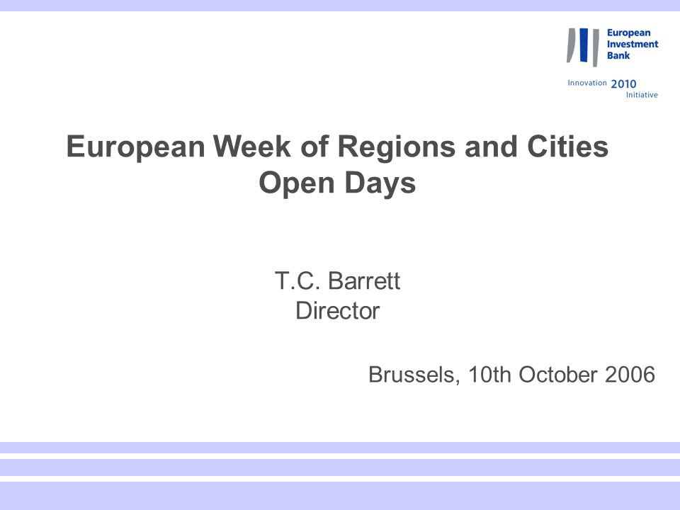 European Week of Regions and Cities Open Days T.C. Barrett Director Brussels, 10th October 2006