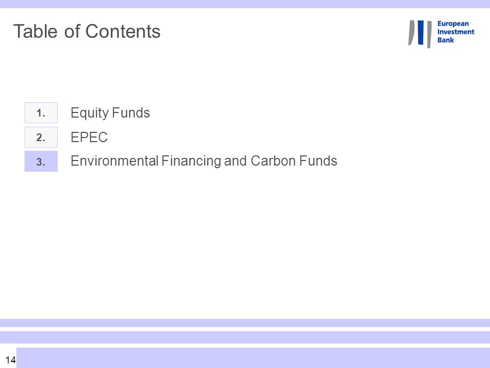 14 Table of Contents 1. Equity Funds 2. 3. EPEC Environmental Financing and Carbon Funds