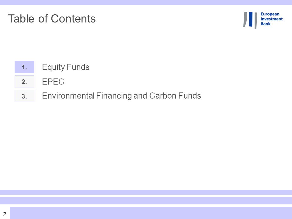 2 Table of Contents 1. Equity Funds 2. 3. EPEC Environmental Financing and Carbon Funds