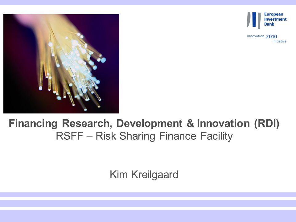 Financing Research, Development & Innovation (RDI) RSFF – Risk Sharing Finance Facility Kim Kreilgaard
