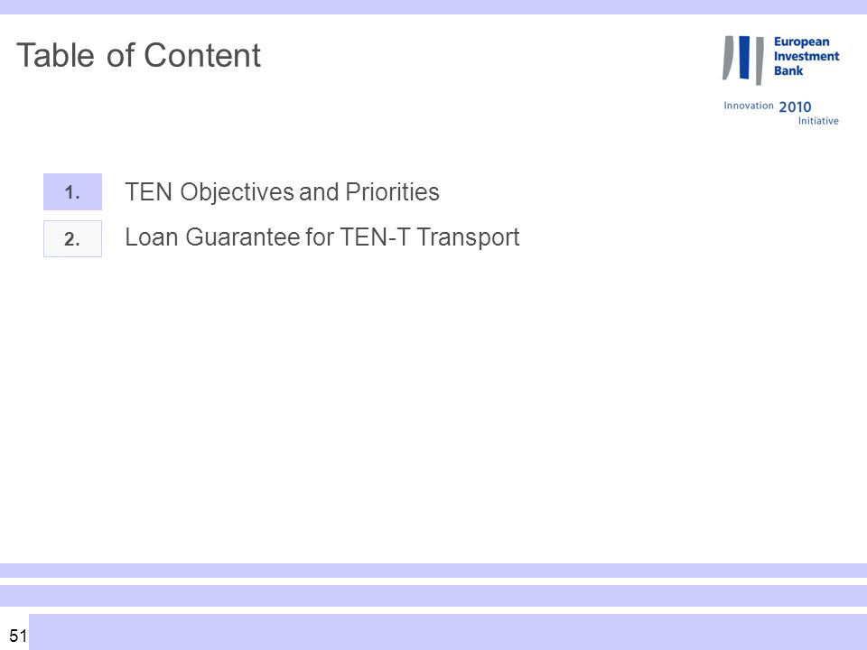 51 Table of Content 1. TEN Objectives and Priorities 2. Loan Guarantee for TEN-T Transport