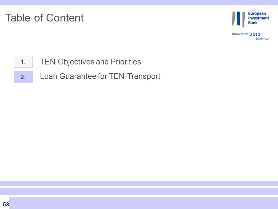 58 Table of Content 1. TEN Objectives and Priorities 2. Loan Guarantee for TEN-Transport