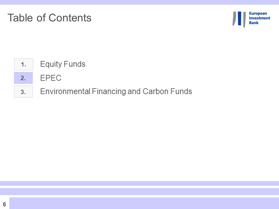 6 Table of Contents Equity Funds 2. 3. EPEC Environmental Financing and Carbon Funds 1.