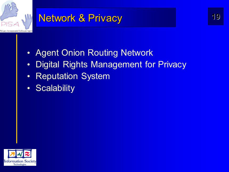 19 Network & Privacy Agent Onion Routing Network Digital Rights Management for Privacy Reputation System Scalability