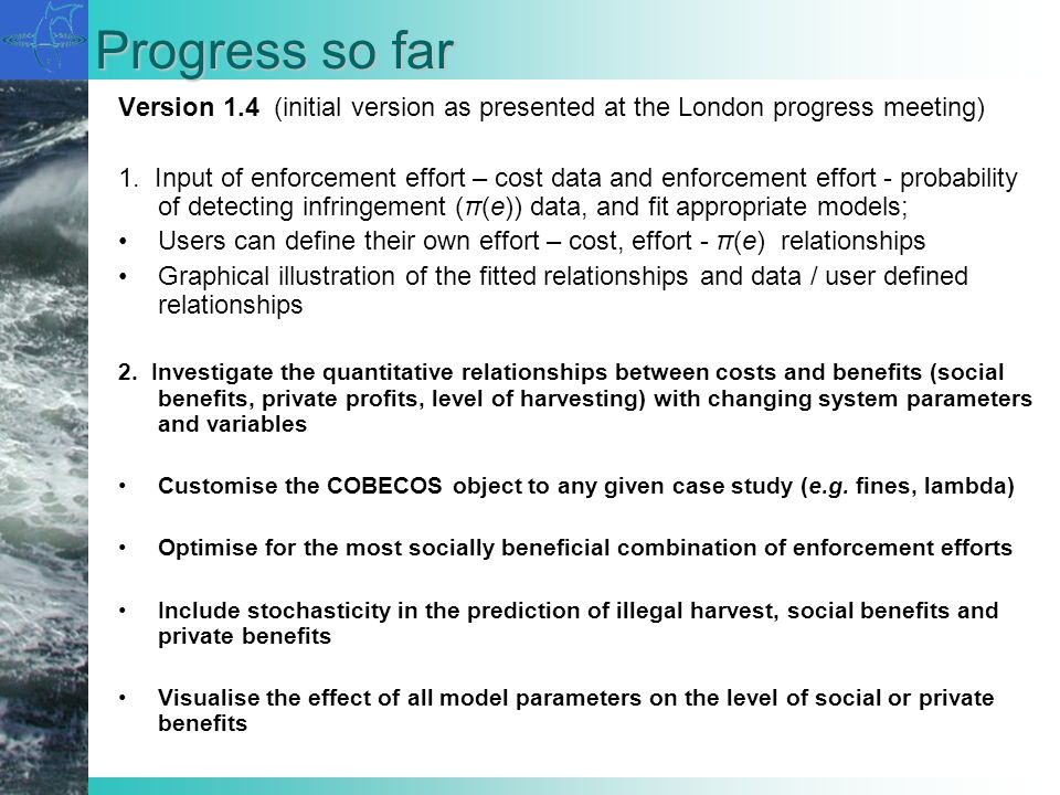 Progress so far Version 1.4 (initial version as presented at the London progress meeting) 1. Input of enforcement effort – cost data and enforcement e