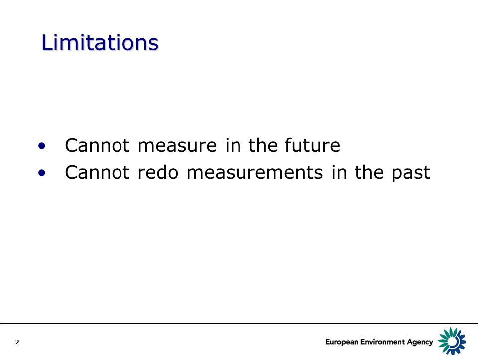 2 Limitations Cannot measure in the future Cannot redo measurements in the past