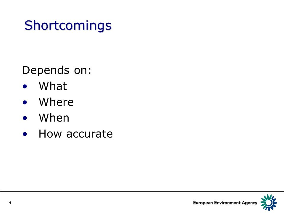 4 Shortcomings Depends on: What Where When How accurate