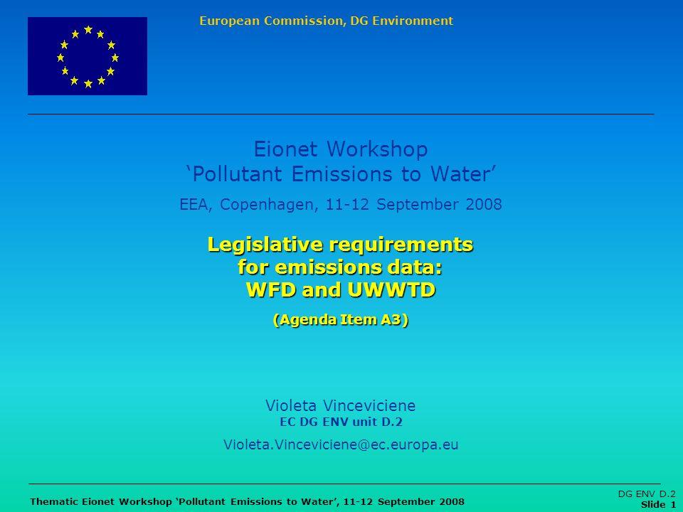 European Commission, DG Environment Thematic Eionet Workshop Pollutant Emissions to Water, 11-12 September 2008 DG ENV D.2 Slide 1 Legislative require