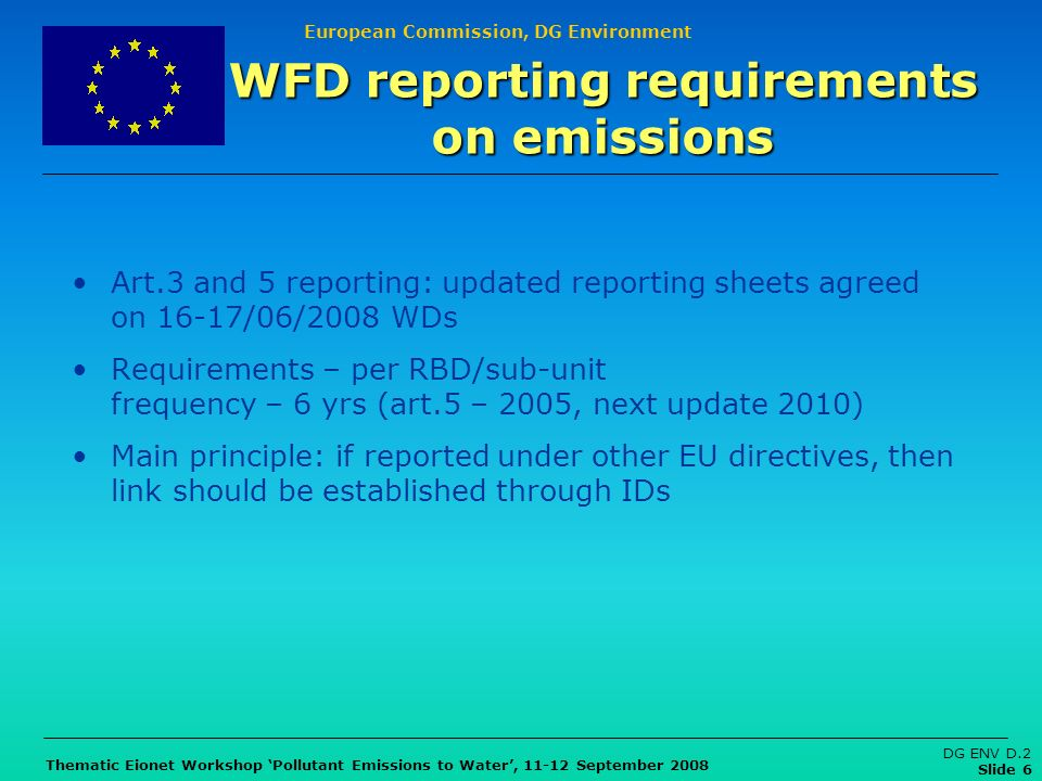 European Commission, DG Environment Thematic Eionet Workshop Pollutant Emissions to Water, 11-12 September 2008 DG ENV D.2 Slide 6 Art.3 and 5 reporti