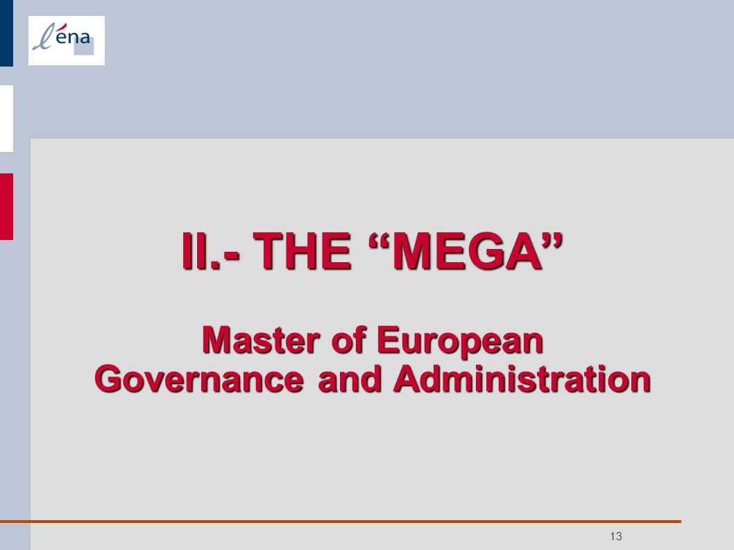 13 II.- THE MEGA Master of European Governance and Administration