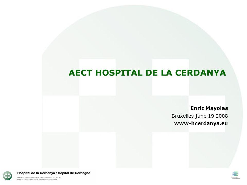 AECT HOSPITAL DE LA CERDANYA Enric Mayolas Bruxelles june 19 2008 www-hcerdanya.eu