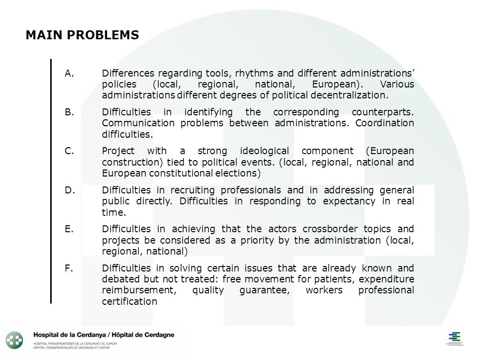 MAIN PROBLEMS A.Differences regarding tools, rhythms and different administrations policies (local, regional, national, European). Various administrat