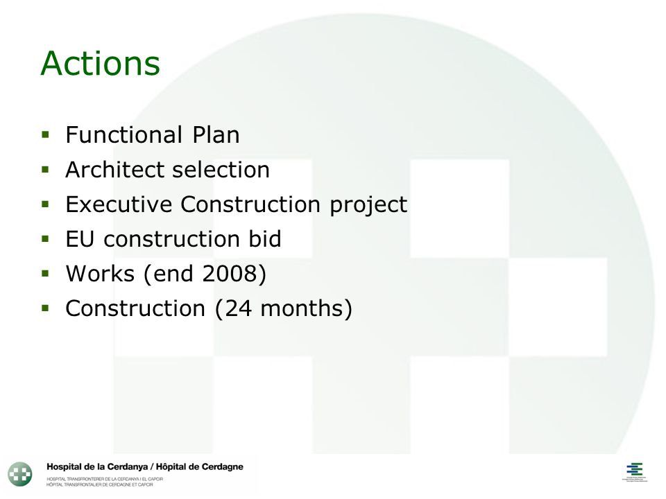 Actions Functional Plan Architect selection Executive Construction project EU construction bid Works (end 2008) Construction (24 months)