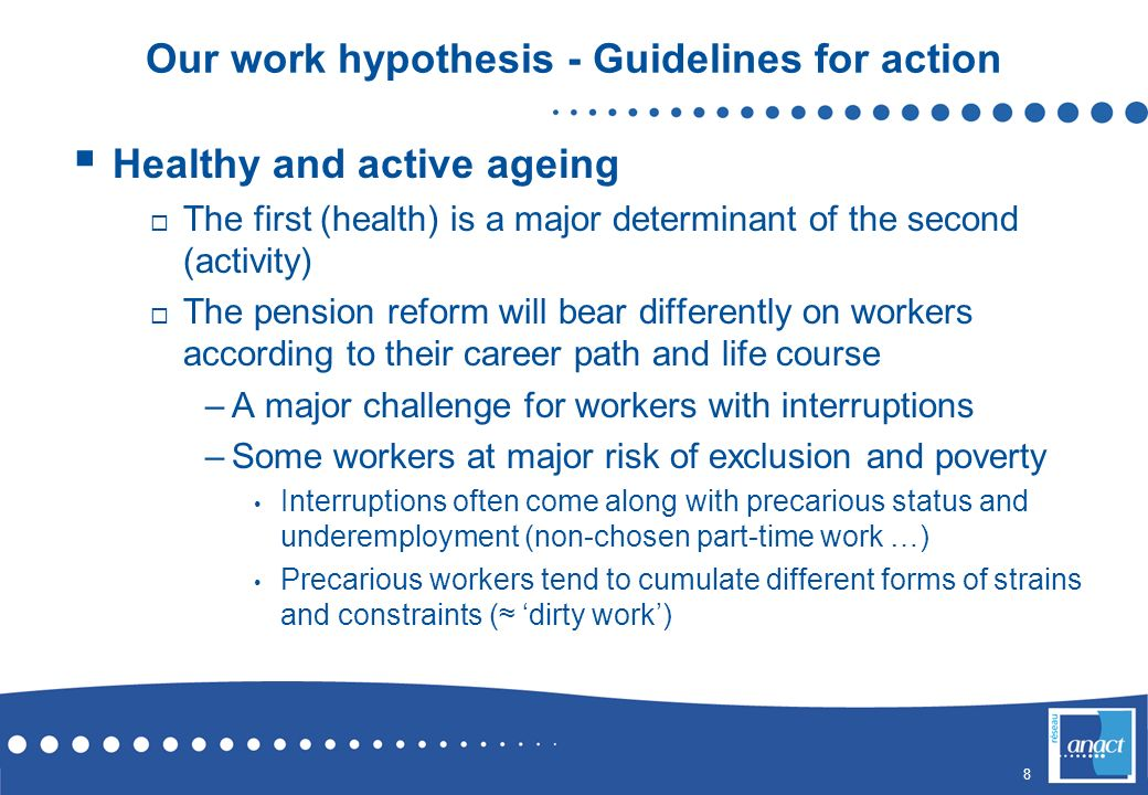 8 Our work hypothesis - Guidelines for action Healthy and active ageing The first (health) is a major determinant of the second (activity) The pension