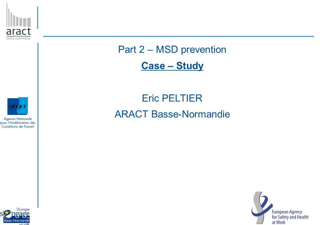 Part 2 – MSD prevention Case – Study Eric PELTIER ARACT Basse-Normandie
