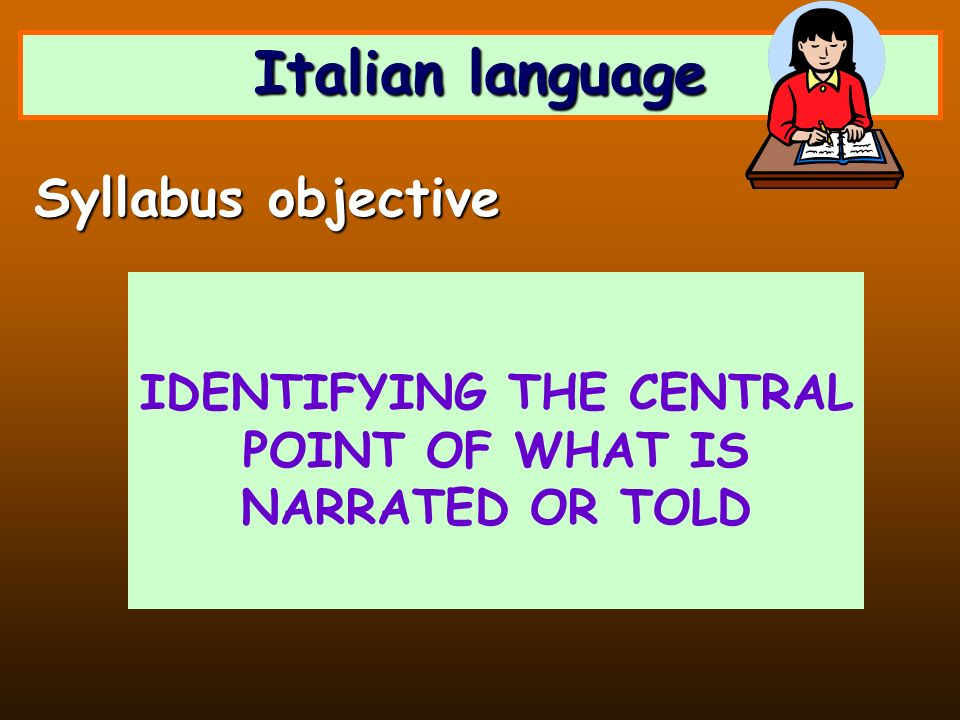 Italian language IDENTIFYING THE CENTRAL POINT OF WHAT IS NARRATED OR TOLD Syllabus objective