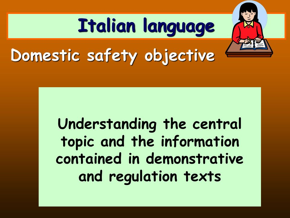 Italian language Understanding the central topic and the information contained in demonstrative and regulation texts Domestic safety objective