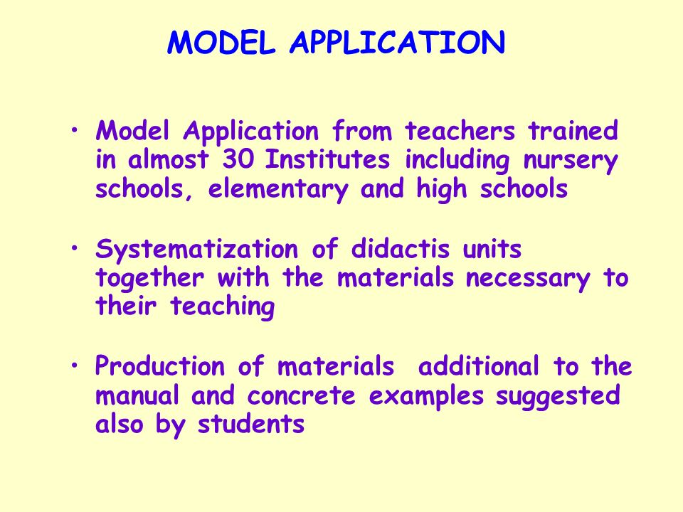 MODEL APPLICATION Model Application from teachers trained in almost 30 Institutes including nursery schools, elementary and high schools Systematizati