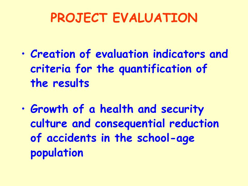 PROJECT EVALUATION Creation of evaluation indicators and criteria for the quantification of the results Growth of a health and security culture and co