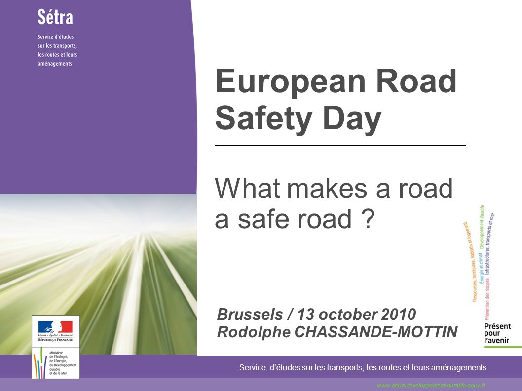European Road Safety Day What makes a road a safe road .