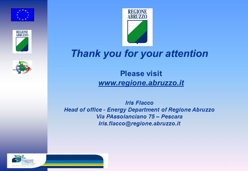 11 Thank you for your attention Please visit   Iris Flacco Head of office - Energy Department of Regione Abruzzo Via PAssolanciano 75 – Pescara