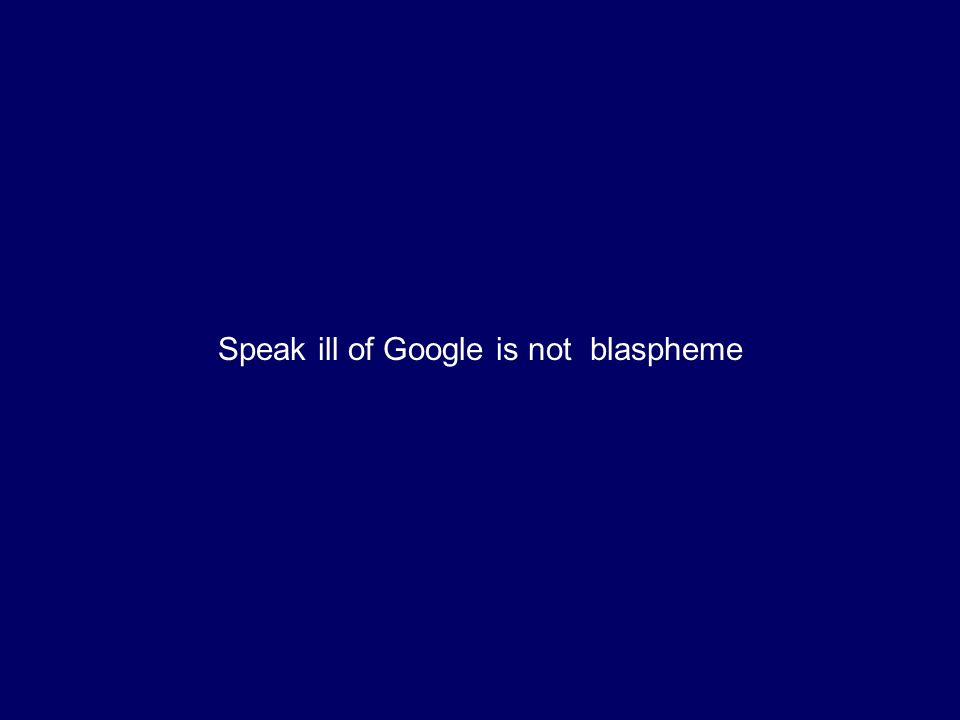 Speak ill of Google is not blaspheme