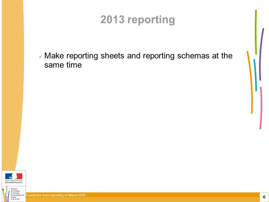 6 Feedback from reporting of March 2010 6 2013 reporting Make reporting sheets and reporting schemas at the same time