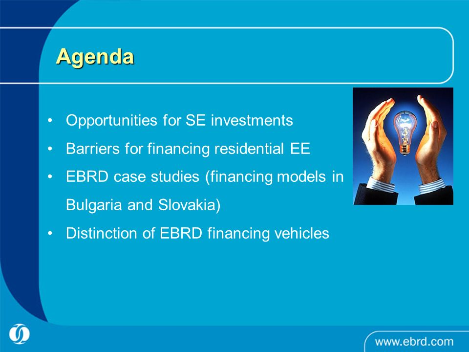Agenda Opportunities for SE investments Barriers for financing residential EE EBRD case studies (financing models in Bulgaria and Slovakia) Distinction of EBRD financing vehicles