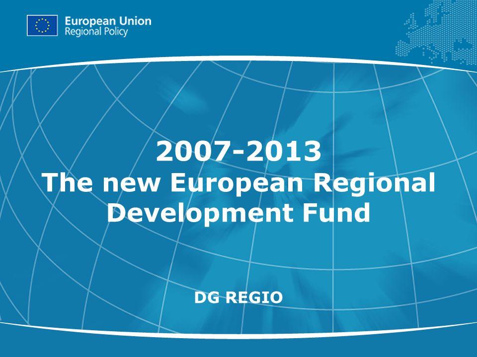 1 2007-2013 The new European Regional Development Fund DG REGIO
