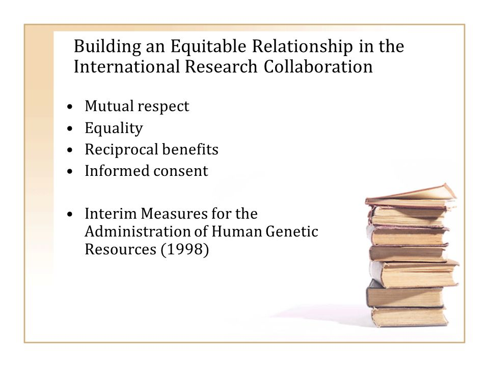 Building an Equitable Relationship in the International Research Collaboration Mutual respect Equality Reciprocal benefits Informed consent Interim Me