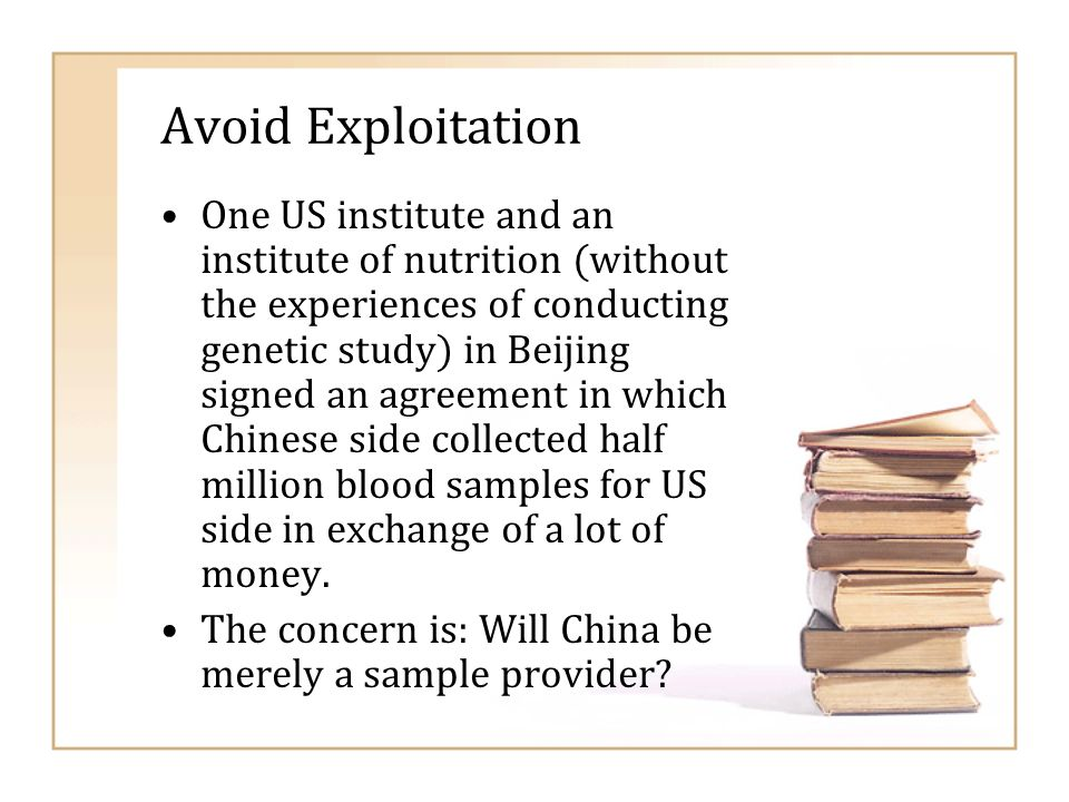 Avoid Exploitation One US institute and an institute of nutrition (without the experiences of conducting genetic study) in Beijing signed an agreement