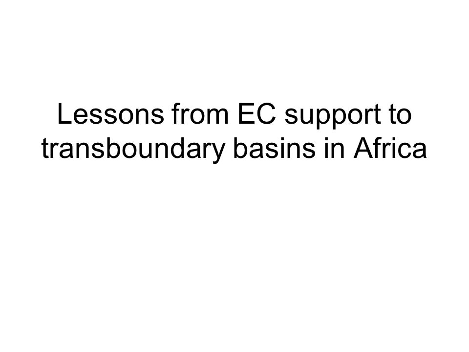 Lessons from EC support to transboundary basins in Africa
