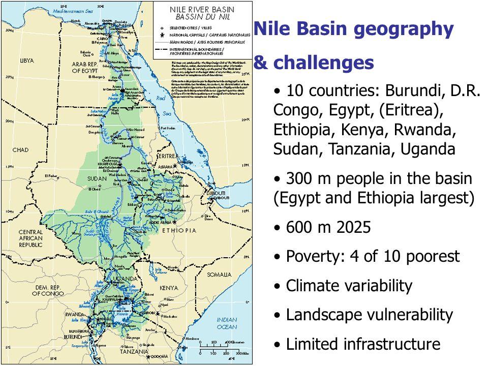 10 countries: Burundi, D.R. Congo, Egypt, (Eritrea), Ethiopia, Kenya, Rwanda, Sudan, Tanzania, Uganda 300 m people in the basin (Egypt and Ethiopia la