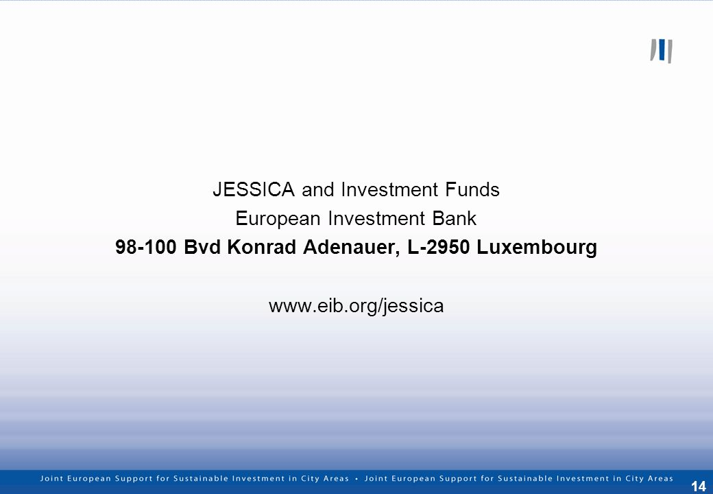 14 JESSICA and Investment Funds European Investment Bank Bvd Konrad Adenauer, L-2950 Luxembourg
