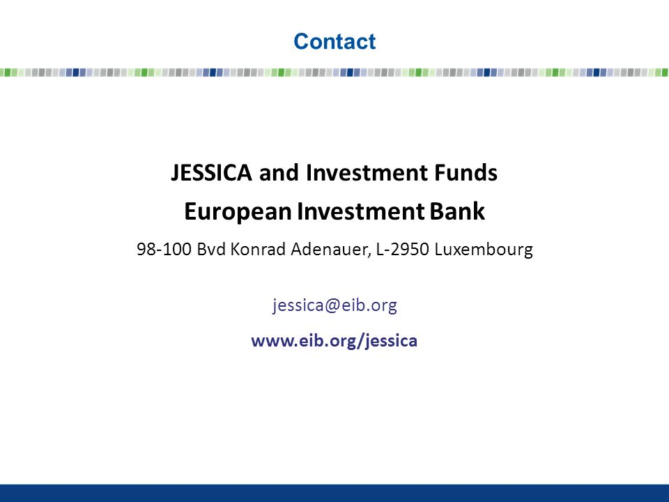 JESSICA and Investment Funds European Investment Bank Bvd Konrad Adenauer, L-2950 Luxembourg   Contact