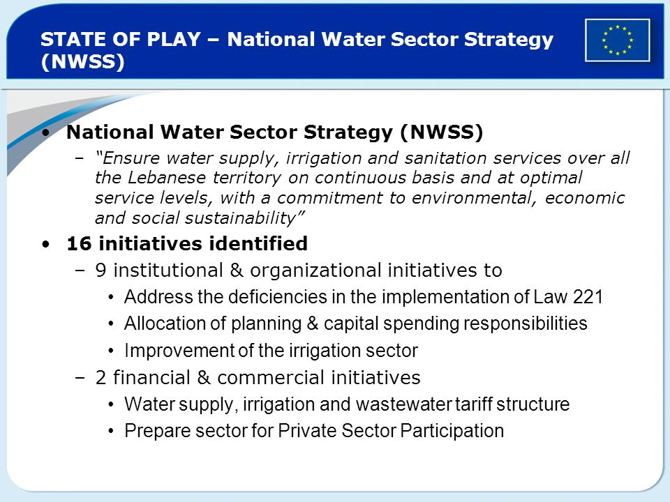 STATE OF PLAY – National Water Sector Strategy (NWSS) National Water Sector Strategy (NWSS) –Ensure water supply, irrigation and sanitation services o