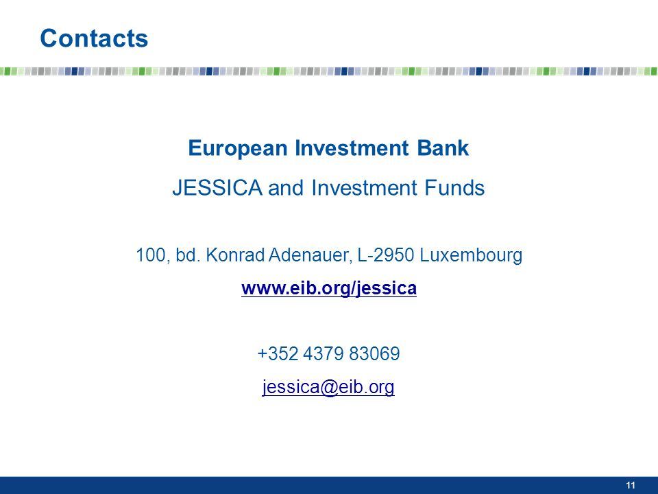 European Investment Bank JESSICA and Investment Funds 100, bd. Konrad Adenauer, L-2950 Luxembourg www.eib.org/jessica +352 4379 83069 jessica@eib.org