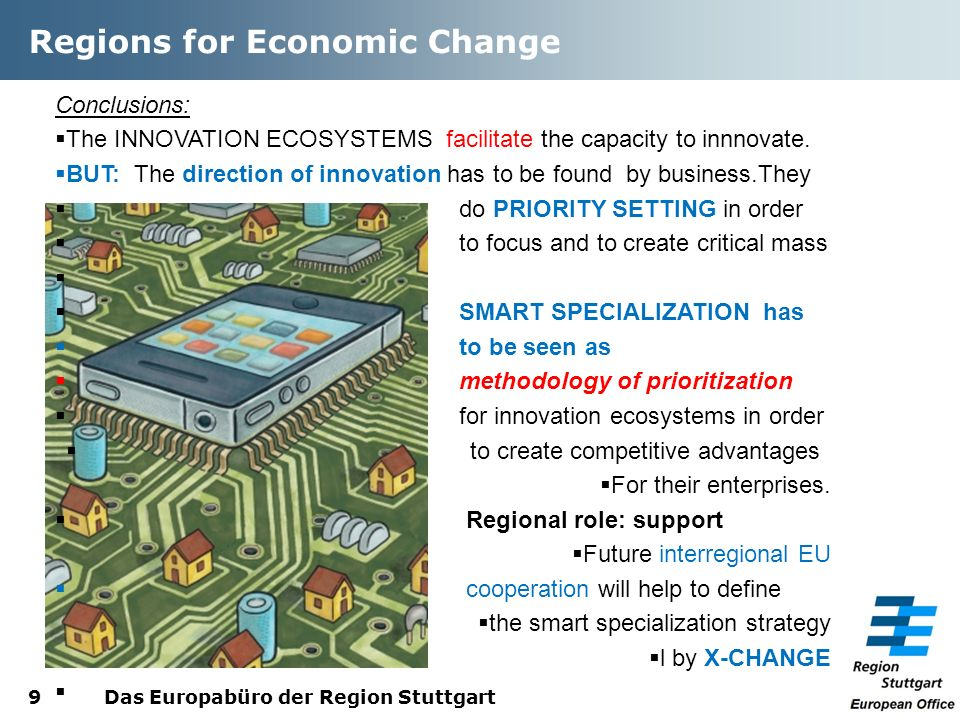 Regions for Economic Change Das Europabüro der Region Stuttgart9 Conclusions: The INNOVATION ECOSYSTEMS facilitate the capacity to innnovate.