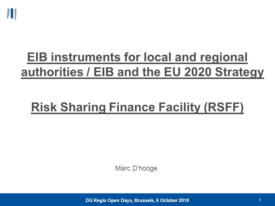 1 DG Regio Open Days, Brussels, 6 October 2010 EIB instruments for local and regional authorities / EIB and the EU 2020 Strategy Risk Sharing Finance