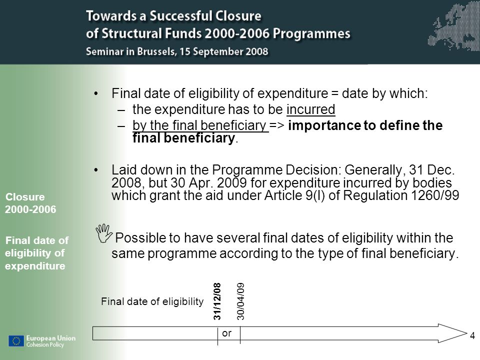 4 Final date of eligibility of expenditure = date by which: –the expenditure has to be incurred –by the final beneficiary => importance to define the final beneficiary.