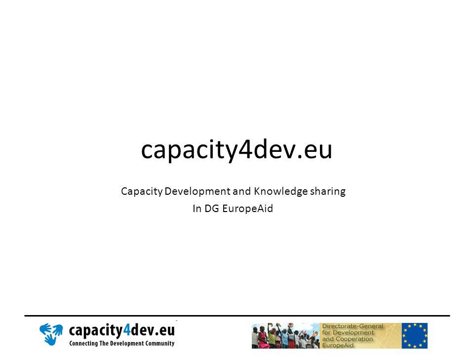 capacity4dev.eu Capacity Development and Knowledge sharing In DG EuropeAid