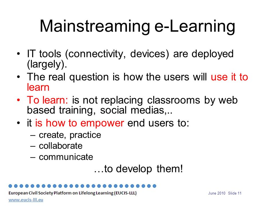June 2010 Slide 11 Mainstreaming e-Learning IT tools (connectivity, devices) are deployed (largely).