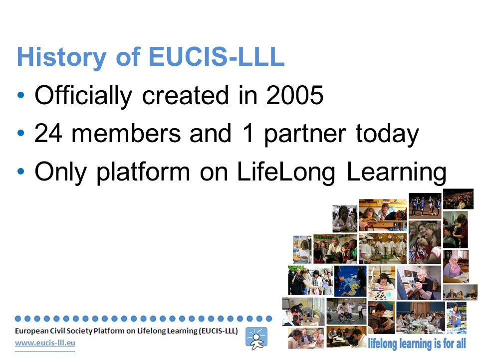June 2010 Slide 2 History of EUCIS-LLL Officially created in members and 1 partner today Only platform on LifeLong Learning