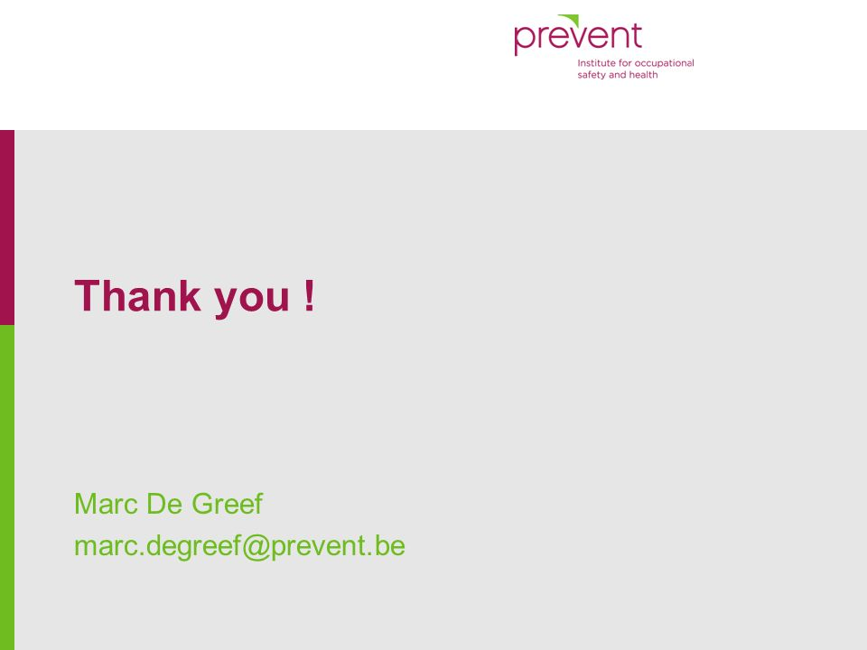 Thank you ! Marc De Greef marc.degreef@prevent.be