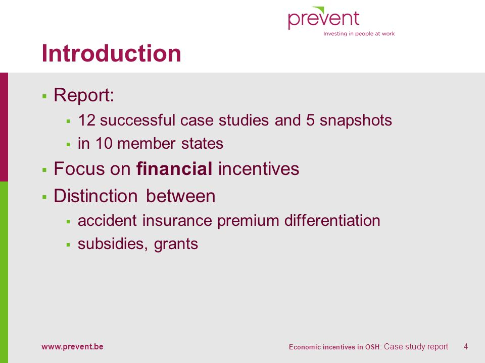 www.prevent.be Economic incentives in OSH : Case study report4 Introduction Report: 12 successful case studies and 5 snapshots in 10 member states Foc