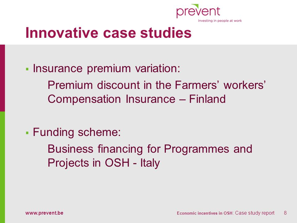 www.prevent.be Economic incentives in OSH : Case study report8 Innovative case studies Insurance premium variation: Premium discount in the Farmers wo