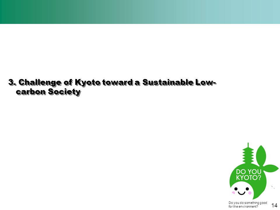 3. Challenge of Kyoto toward a Sustainable Low- carbon Society 3.