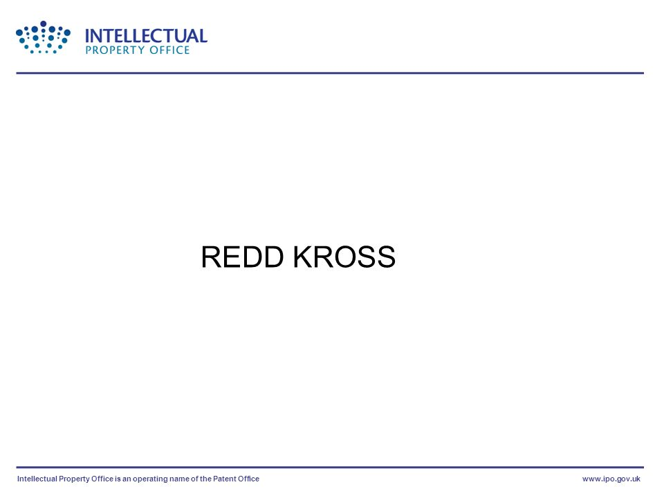 Intellectual Property Office is an operating name of the Patent Officewww.ipo.gov.uk REDD KROSS